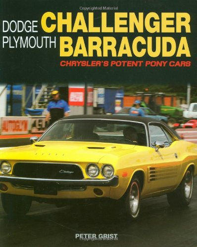 Dodge Challenger Plymouth Barracuda: Chrysler's Potent Pony Cars: Grist, Peter