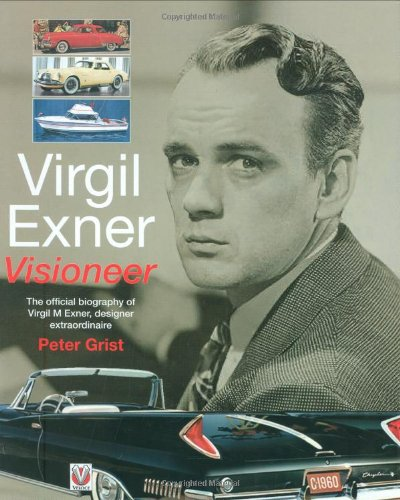 9781845841188: Virgil Exner: Visioneer - The Official Biography of Virgil M. Exner, Designer Extraordinaire