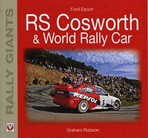 Ford Escort RS Cosworth & World Rally Car (Rally Giants Series): Robson, Graham