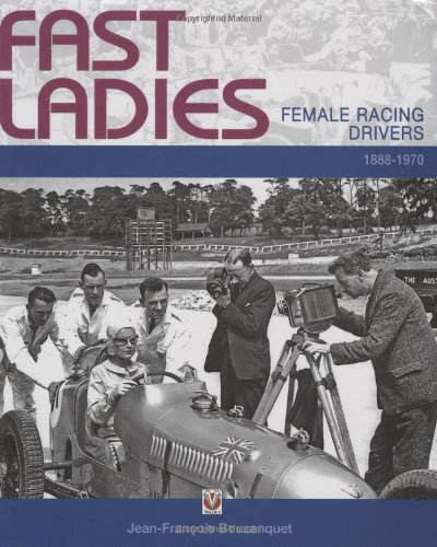 9781845842253: Fast Ladies: Female Racing Drivers 1888 to 1970