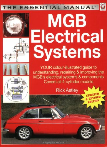 9781845842291: MGB Electricals Systems: YOUR color-illustrated guide to understanding, repairing & improving the MGB's electrical systems & components - Now covers ... MGB, MGC and MGB-V8 (The Essential Manual)