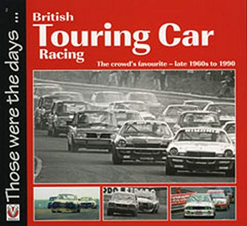 British Touring Car Racing: The crowd's favourite - late 1960s to 1990 (Those were the days.):...