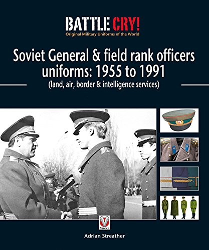 9781845842673: Soviet General & Field Rank Officers Uniforms: 1955 to 1991: Land, Air, Border & Intelligence Services (Battle Cry! Original Military Uniforms)