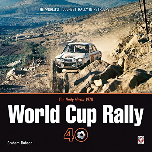 The Daily Mirror World Cup Rally 40: The World's Toughest Rally in Retrospect: Graham Robson