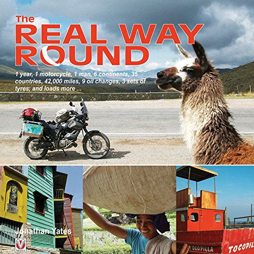 9781845842949: The Real Way Round: 1 Year, 1 Motorcycle, 1 Man, 6 Continents, 35 Countries, 42,000 Miles, 9 Oil Changes, 3 Sets of Tyres, and Loads More