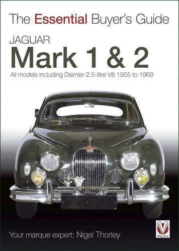 Jaguar Mark 1 2 (All Models Including Daimler 2.5-Litre V8) 1955 to 1969: The Essential Buyer s ...