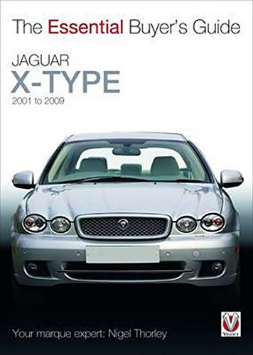 Jaguar X-Type: 2001 to 2009 (Essential Buyer's Guide): Thorley, Nigel