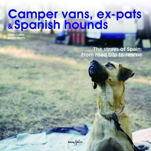 9781845845704: Camper vans, ex-pats and Spanish hounds: The strays of Spain: from road trip to rescue