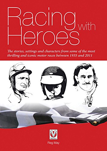 9781845846541: Racing with Heroes: The Stories, Settings and Characters from Some of the Most Thrilling and Iconic Motor Races Between 1935 and 2011