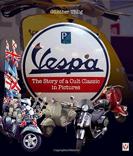 Vespa: The Story of a Cult Classic in Pictures.