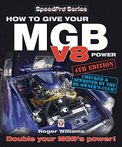 How to Give Your MGB V8 Power - Fourth Edition: Double Your MGB's Power! (Paperback): Roger ...