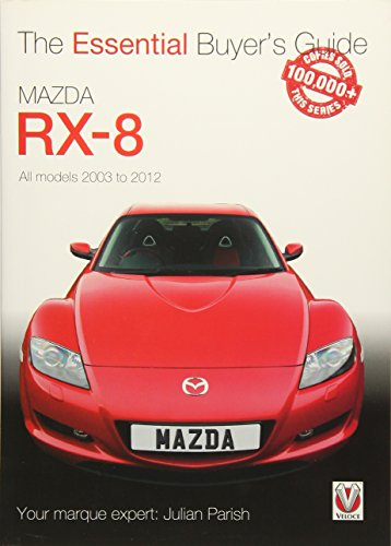 Mazda RX-8: All Models 2003 to 2012 (Essential Buyer's Guide Series): Julian Parish