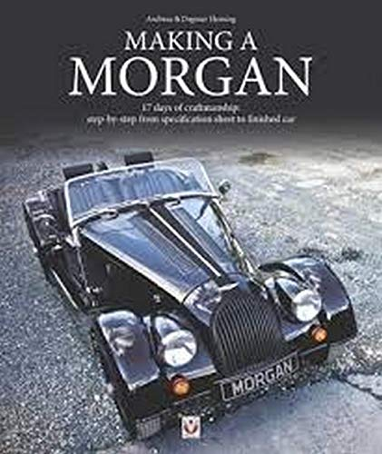 9781845848736: Making a Morgan: 17 days of craftmanship: step-by-step from specification sheet to finished car