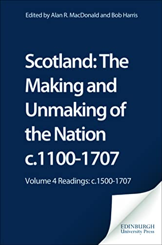 Scotland: The Making and Unmaking of the Nation C1100 -1707: 4 (1845860292) by Bob Harris