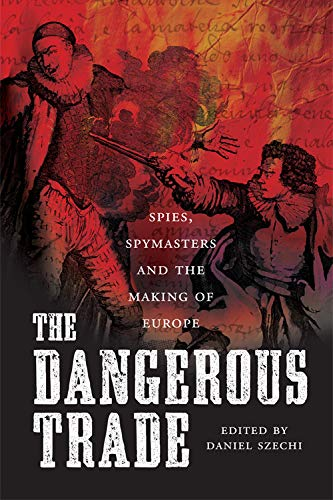 9781845860608: The Dangerous Trade: Spies, Spymasters and the Making of Europe