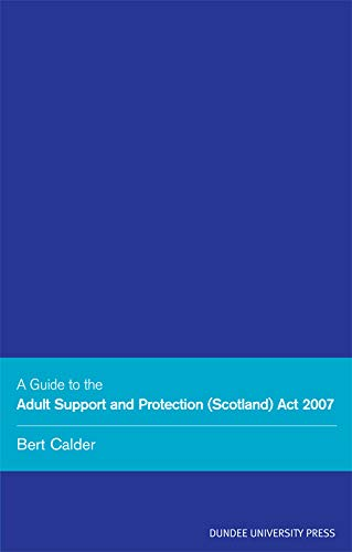 A Guide to the Adult Support and Protection (Scotland) Act 2007: Calder, Bert