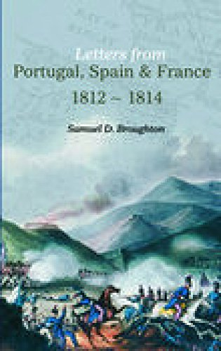 Letters From Portugal, Spain and France 1812-1814: Broughton, Samuel D.
