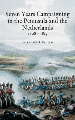 9781845880392: Seven Years Campaigning in the Peninsular and the Netherlands 1808-1815, Vol. 1
