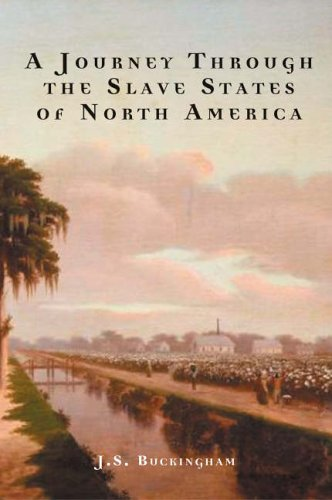 A Journey Through the Slave States of North America: J. S. Buckingham