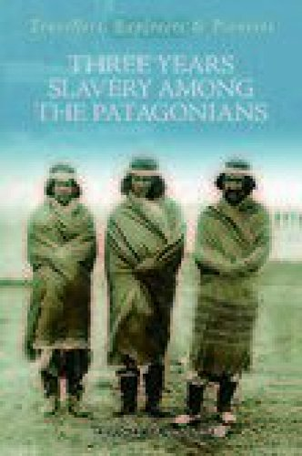 9781845880460: Three Years Slavery Among the Patagonians (Travellers, Explorers & Pioneers)