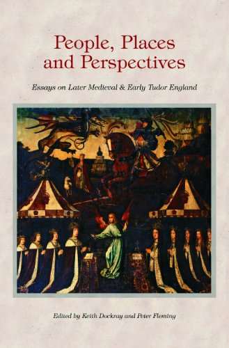 People, Places and Perspectives : Essays on Later Medieval & Early Tudor England: Fleming, ...