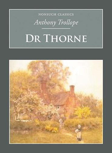 Dr Thorne (Nonsuch Classics): Trollope, Anthony