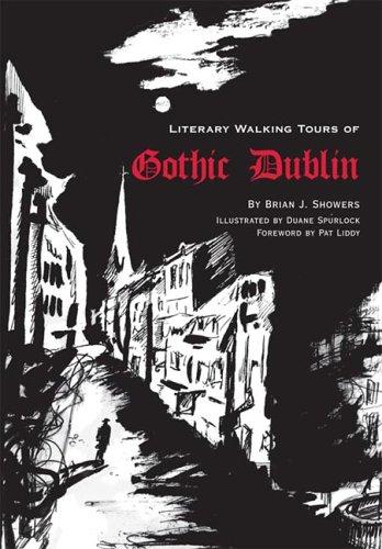 Literary Walking Tours of Gothic Dublin Literary Walking Tours: Showers, Brian J. & Duane Spurlock