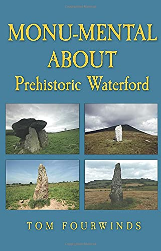 Monumental About Prehistoric Waterford: Tom Fourwinds