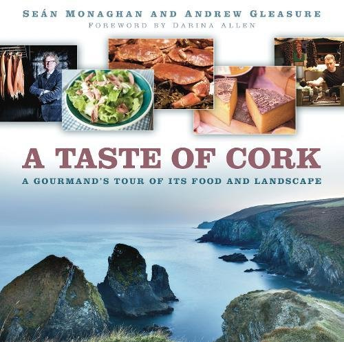 9781845887148: A Taste of Cork: A Gourmand's Tour of its Food and Landscape