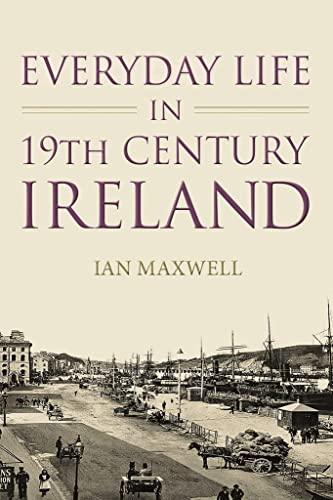 9781845887438: Everyday Life in 19th Century Ireland