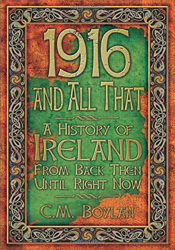 9781845887490: 1916 and All That: A History of Ireland from Back Then Until Right Now