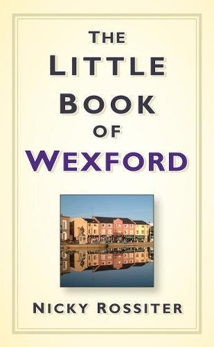 9781845887803: The Little Book of Wexford