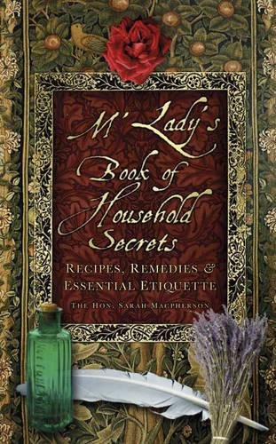 M'Lady's Book of Household Secrets: Recipes, Remedies & Essential Etiquette: Hon. Sarah...