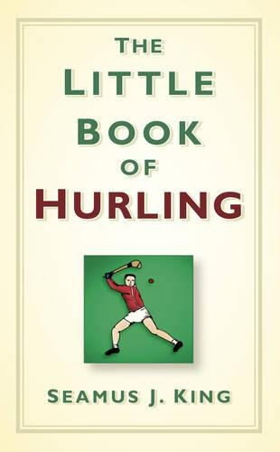 The Little Book of Hurling: J. King, Seamus