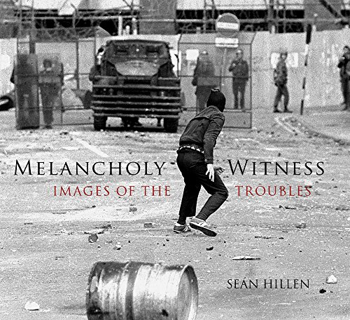 9781845887940: Melancholy Witness: Images of the Troubles