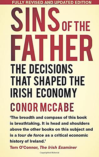 Sins of the Father: Tracing the Decisions That Shaped the Irish Economy: McCable, Conor