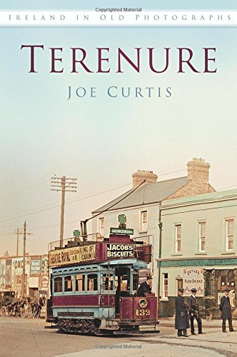 Terenure in Old Photographs (Ireland in Old Photographs): Curtis, Joe