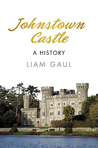 Johnstown Castle: A History: Gaul, Liam