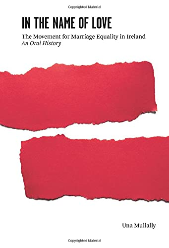In the Name of Love: The Movement for Marriage Equality in Ireland: Mullally, Una