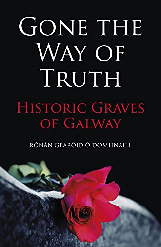 Gone the Way of the Truth: Historic Graves of Galway: Ronan Gearoid � Domhnaill