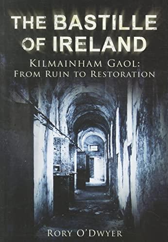 9781845889739: The Bastille of Ireland: Kilmainham Gaol, From Ruin to Restoration