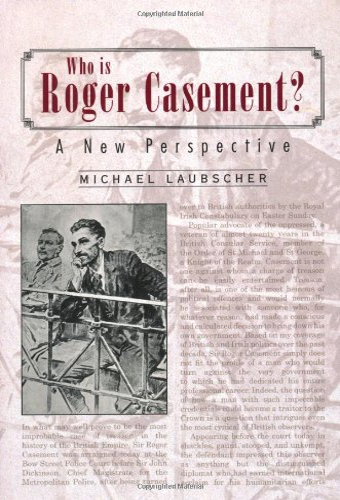 Who is Roger Casement?: Michael R. Laubscher