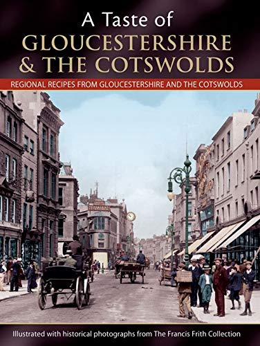 9781845894603: A Taste of Gloucestershire and the Cotswolds: Regional Recipes from Gloucestershire and the Cotswolds (Francis Frith 's a Taste of)