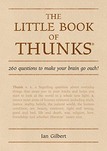 The Little Book of Thunks: 260 Questions to Make Your Brain Go Ouch! (Independent Thinking Series):...