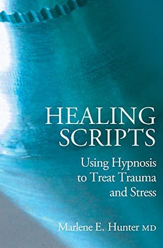 Healing Scripts: Using Hypnosis to Treat Trauma and Stress: Hunter, Marlene E.