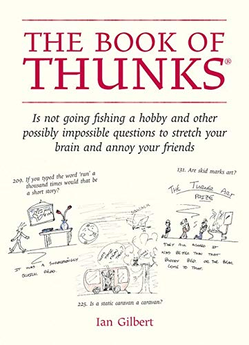 9781845900922: The Book of Thunks: Is Not Going Fishing a Hobby and Other Possibly Impossible Questions to Stretch Your Brain and Annoy Your Friends