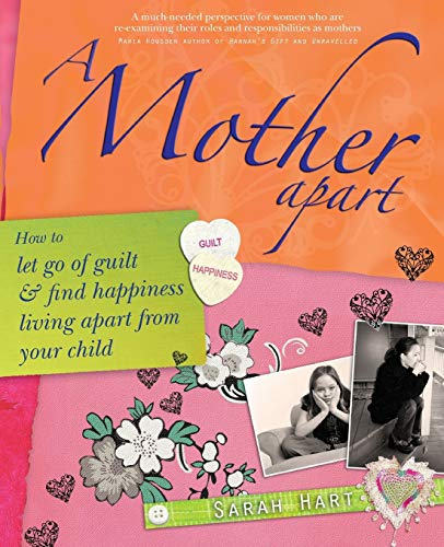 9781845900946: A Mother Apart: How to Let Go of Guilt and Find Happiness Living Apart from Your Child