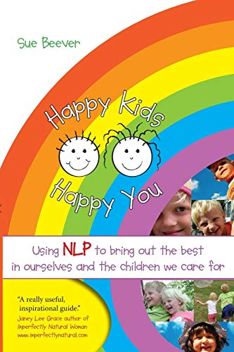 9781845901288: Happy Kids Happy You: Using NLP to Bring Out the Best in Ourselves and the Children We Care for