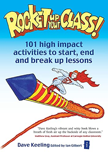 9781845901349: Rocket Up Your Class: 101 High Impact Activities to Start, End and Break-Up Lessons (Independent Thinking Series)