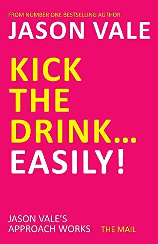 Kick the Drink. Easily! (Paperback): Jason Vale